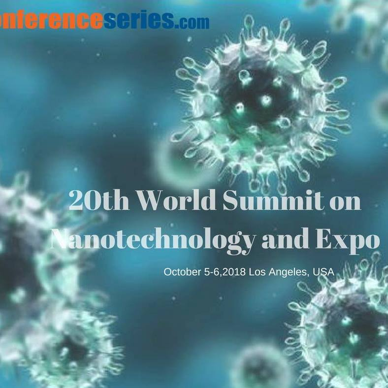 20th World Summit on Nanotechnology and Expo - October 5-6, 2018 - Los Angeles, California, USA